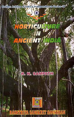 Horticulture In Ancient India (Golden Jubilee of India's Independence Series-18)