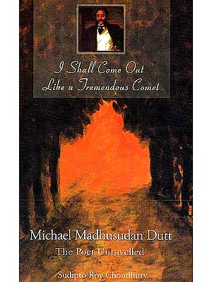 I Shall Come Out Like a Tremendous Comet (A Novel on the Life and Times of Michael Madhusudhan Dutt, the First Great Poet and Dramatist of Modern India)