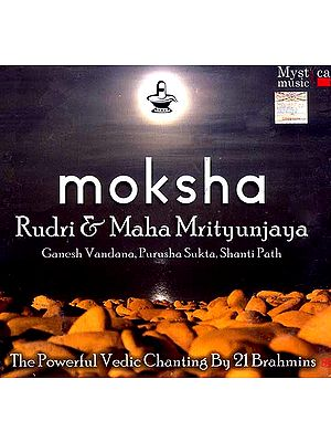 Moksha… Rudri & Maha Mrityunjaya (Ganesh, Vandana, Purusha Sukta, Shanti Path) The Powerful Vedic Chanting By 21 Brahmins  (2 Audio CD's)