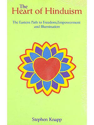 The Heart of Hinduism (The Eastern Path to Freedom, Empowerment and Illumination)