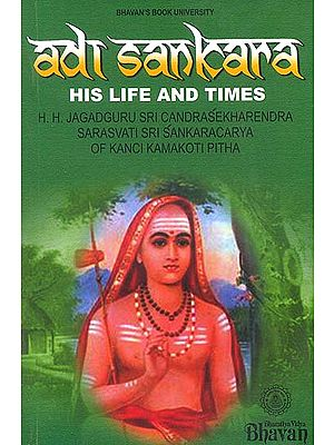 Adi Sankara (Shankaracharya): His Life and Times (His Holiness jagadguru Sri Candrasekharendra Sarasvati: Sri Sankaracarya of Kanchi Kamakoti Pitha)