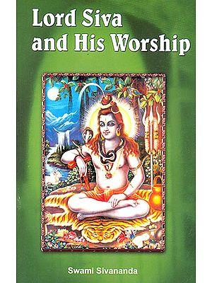 Lord Siva (Shiva)  and His Worship