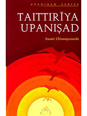 Discourses on Taittiriya Upanisad (Original Upanisad Text in Devanagari and  Commentary by Swami Chinmayananda) (with Transliteration in Roman Letters, Word - for - Word meaning in Text order with Translation)