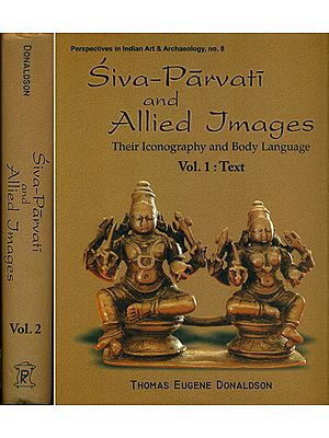 Siva-Parvati and Allied Images (Their Iconography and Body Language in Two Big Volumes) Volume I: Text, Volume II: Plates