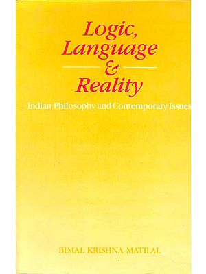 Logic, Language and Reality {Indian Philosophy and Contemporary Issues}