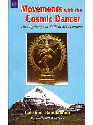 Movements With The Cosmic Dancer (On Pilgrimage To Kailash Manasarovar)