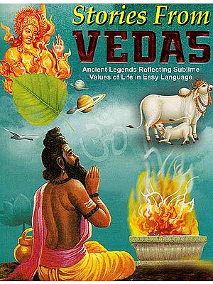 Stories From Vedas - Ancient Legends Reflecting Sublime Values of Life in Easy Language
