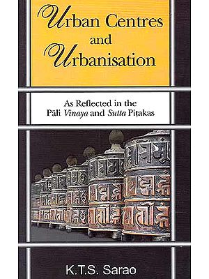 Urban Centres and Urbanisation (As Reflected in the Pali Vinaya and Sutta Pitakas)
