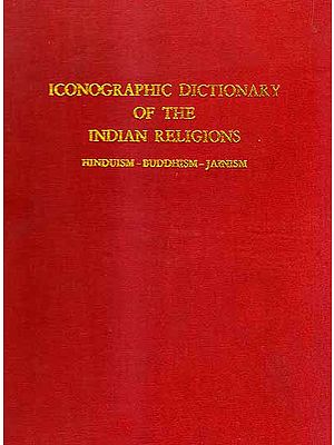 Iconographic Dictionary of The Indian Religions (Hinduism – Buddhism – Jainism)