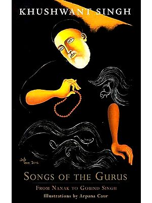Songs of the Gurus – From Nanak to Gobind Singh (Illustrations by Arpana Caur)