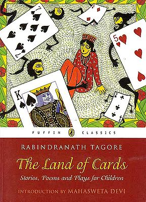 Rabindranath Tagore: The Land of Cards (Stories, Poems and Plays for Children)