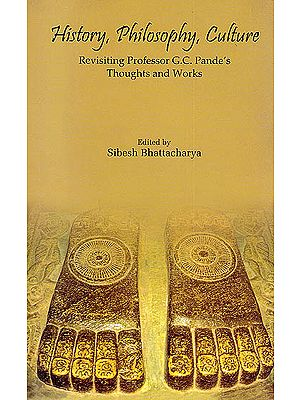 History, Philosophy, Culture (Revisiting Professor G.C. Pande's Thoughts and Works)
