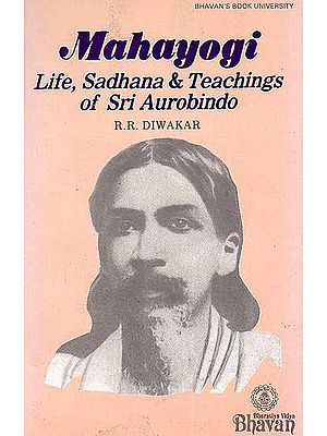 Mahayogi ? Life, Sadhana and Teachings of Sri Aurobindo