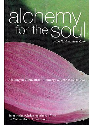 Alchemy For the Soul: A Journey in Vishnu Bhakti - Learning's, Reflections and Lessons