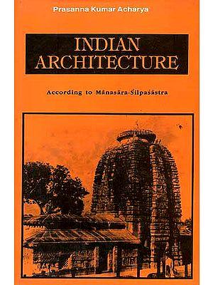 Indian Architecture: According to Manasara-Silpasastra (Manasara Series:  Vol.II)