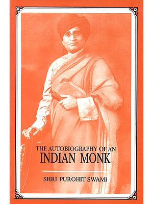 The Autobiography of an Indian Monk <i>Shri Purohit Swami</i>, with an intro. by W.B. Yeats and ed. with an essay on the author by Vinod Sena