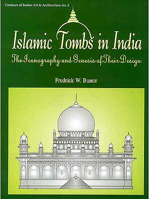 Islamic Tombs in India (The Iconography and Genesis of Their Design)
