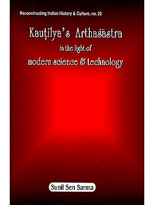 Kautilya's Arthasastra in the Light of Modern Science and Technology