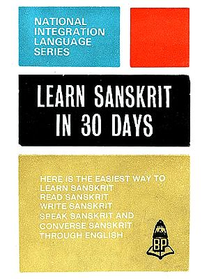 Learn Sanskrit in 30 Days (The Easiest Way to Learn, Read, Write, Speak and Converse in Sanskrit through English)