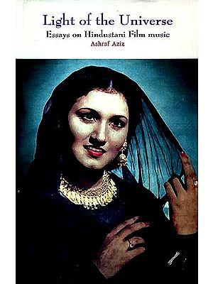 LIGHT OF THE UNIVERSE: Essays On Hindustani Film Music