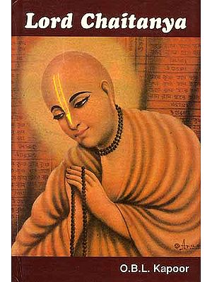 LORD CHAITANYA: Complete Biography of Sri Chaitanya based on <I>Chaitanya-charitamrita, Chaitanya-bhagavata</I> and other authentic works (A Rare Book)