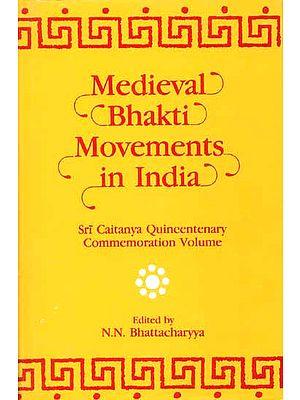 Medieval Bhakti Movements in India (Sri Caitanya (Chaitanya) Quincentenary Commemoration Volume)