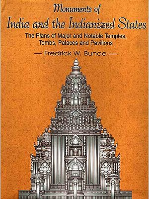 Monuments of India and the Indianized States: The Plans of major and Notable Temples, Tombs, Palace and Pavilions
