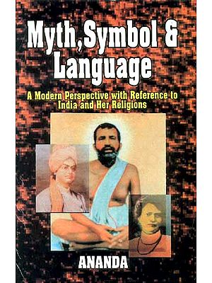 Myth, Symbol and Language(A Modern Perspective with Reference to India and Her Religions)