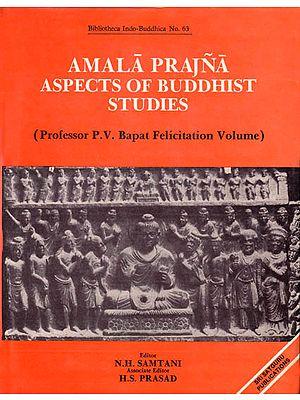 Amala Prajna Aspects of Buddhist Studies (Professor P.V. Bapat Felicitation Volume): A Rare Book