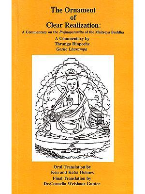 The Ornament of Clear Realization: A Commentary on the Prajnaparamita of the Maitreya Buddha