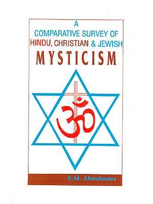 A Comparative Survey of Hindu, Christian and Jewish Mysticism