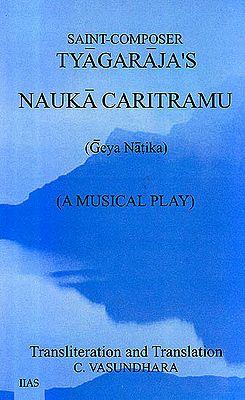 Saint-Composer Tyagaraja's Nauka Caritramu – Geya Natika (A Musical Play) (Text, Transliteration and Translation)