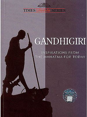 Gandhigiri: Inspirations From The Mahatma For Today (A Book of Quotations)