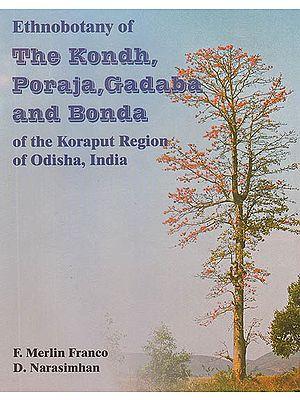 Ethnobotany of The Kondh, Poraja, Gadaba and Bonda of The Koraput Region of Odisha, India