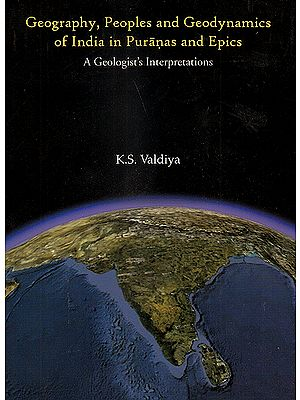 Geography, Peoples And Geodynamics of India In Puranas and Epics: A Geologist's Interpretation