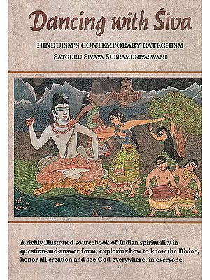Dancing With Siva: Hinduism's Contemporary Catechism (A Richly Illustrated Sourcebook of Indian Spirituality)