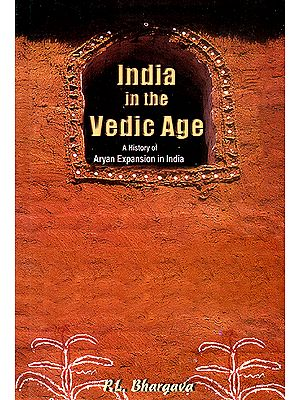 India in the Vedic Age : A History of Aryan Expansion in India