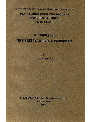 A Survey of The Sukla Yajurveda Parisistas (A Rare Book)