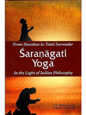 From Devotion to Total Surrender: Saranagati Yoga (In the Light of  Indian Philosophy)
