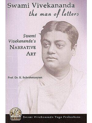 Swami Vivekananda: The Man of Letters (The Narrative Art of Swami Vivekananda)