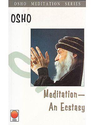 Meditation: An Ecstasy (Osho Meditation Series)