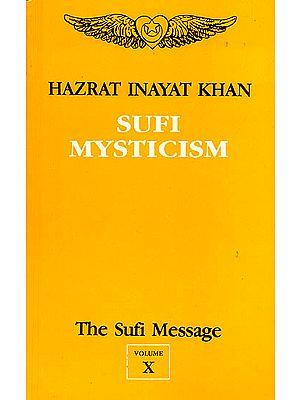 Sufi Mysticism (Vol-X, The Sufi Message)