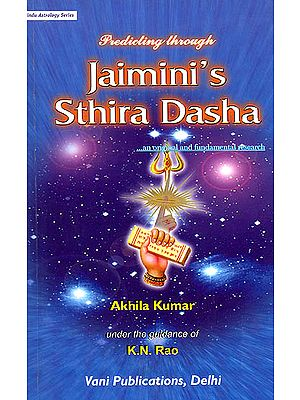 "Predicting Through Jaimini's Sthira Dasha ""An Original and Fundamental Research"""