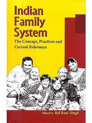 """Indian Family System """"The Concept, Practices and Current Relevance"""""""