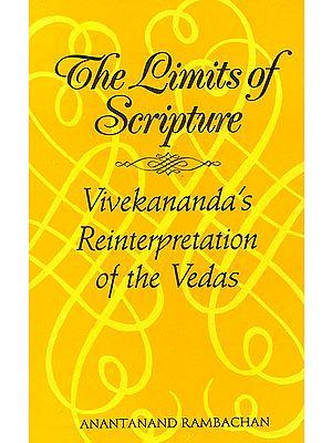 The Limits of Scripture (Vivekananda's Reinterpretation Of The Vedas)