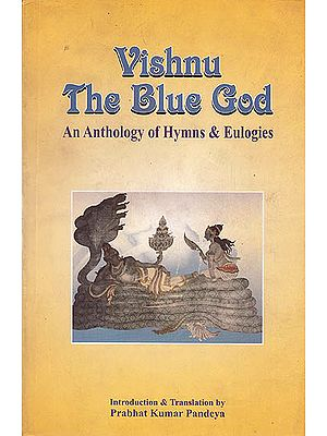 Vishnu The Blue God (An Anthology Of Hymns and Eulogies)