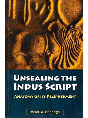 Unsealing The Indus Script (Anatomy of its Decipherment)