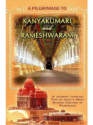 A Pilgrimage to Kanyakumari and Rameshwaram (A Journey Through Two of India's Most Sacred Centres of Pilgrimage)