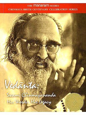 Vedanta (Swami Chinmayananda His Words, His Legacy)