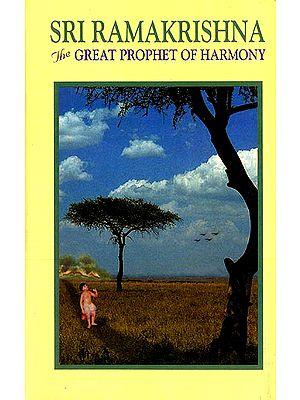 Sri Ramakrishna : The Great Prophet of Harmony